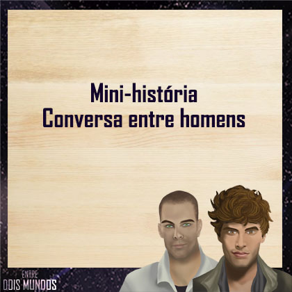 Mini-história: Conversa entrehomens
