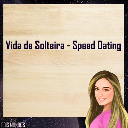 Vida de Solteira – Speed Dating